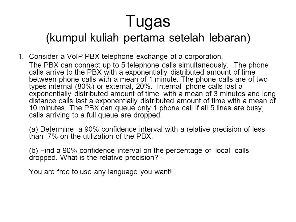 Tugas (kumpul kuliah pertama setelah lebaran) 1.Consider a VoIP PBX telephone exchange at a corporation. The PBX can connect up to 5 telephone calls s