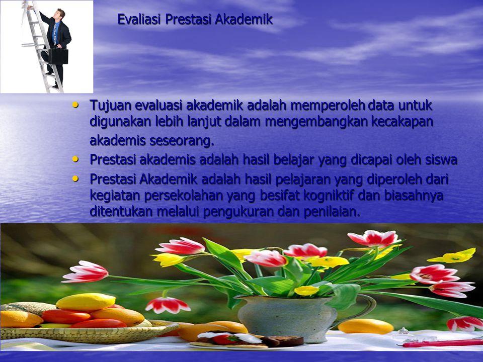 Evaliasi Prestasi Akademik • Tujuan evaluasi akademik adalah memperoleh data untuk digunakan lebih lanjut dalam mengembangkan kecakapan akademis seseorang.
