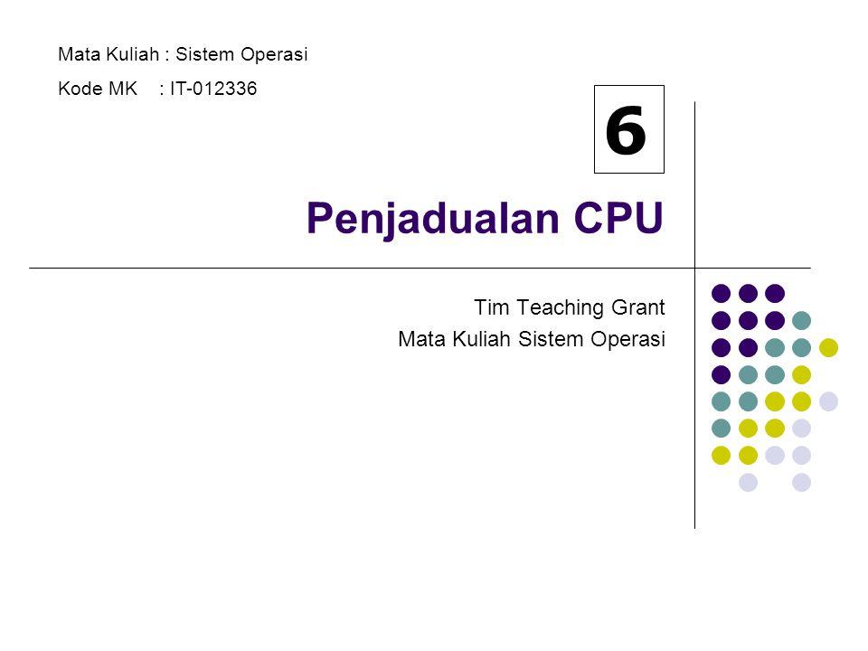 Penjadualan CPU Tim Teaching Grant Mata Kuliah Sistem Operasi Mata Kuliah : Sistem Operasi Kode MK : IT-012336 6