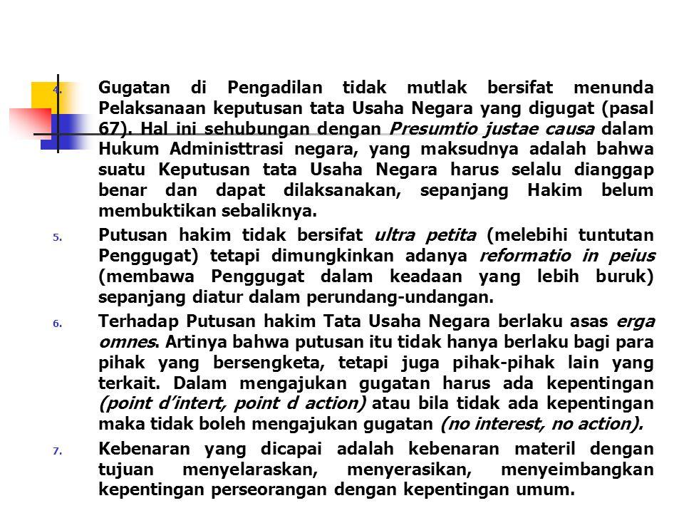 4. Gugatan di Pengadilan tidak mutlak bersifat menunda Pelaksanaan keputusan tata Usaha Negara yang digugat (pasal 67). Hal ini sehubungan dengan Pres