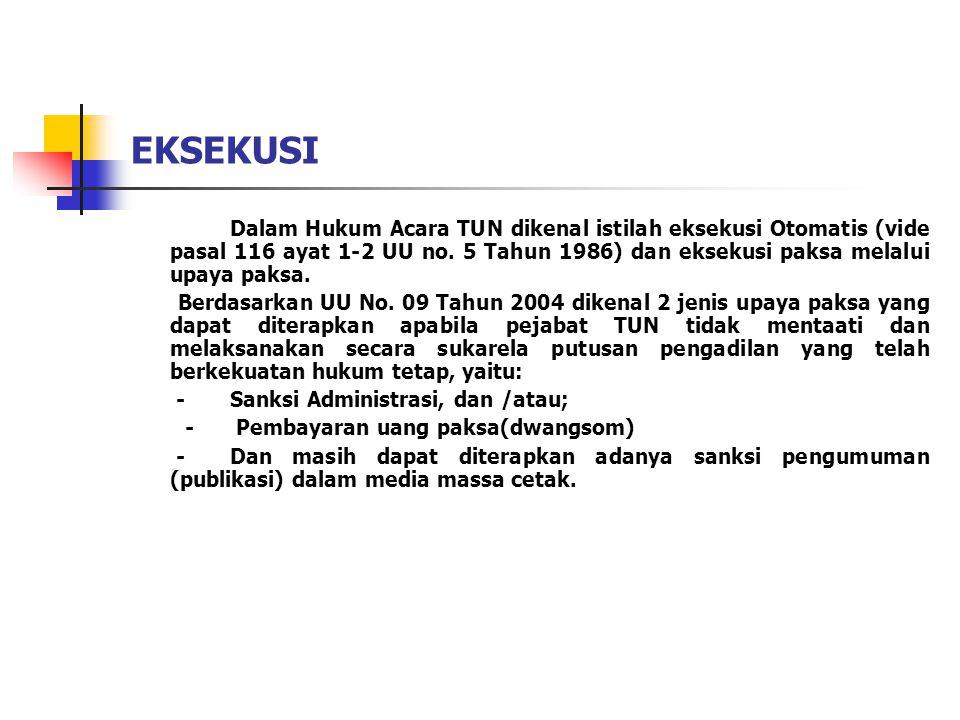 EKSEKUSI Dalam Hukum Acara TUN dikenal istilah eksekusi Otomatis (vide pasal 116 ayat 1-2 UU no.