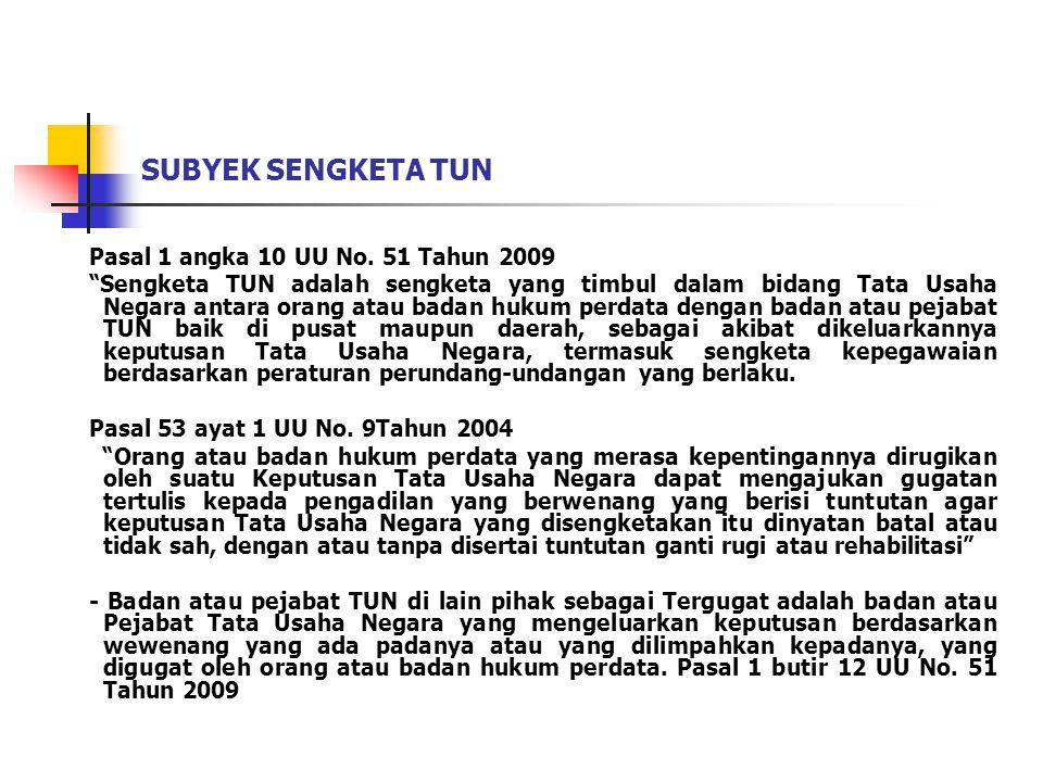 """SUBYEK SENGKETA TUN Pasal 1 angka 10 UU No. 51 Tahun 2009 """"Sengketa TUN adalah sengketa yang timbul dalam bidang Tata Usaha Negara antara orang atau b"""