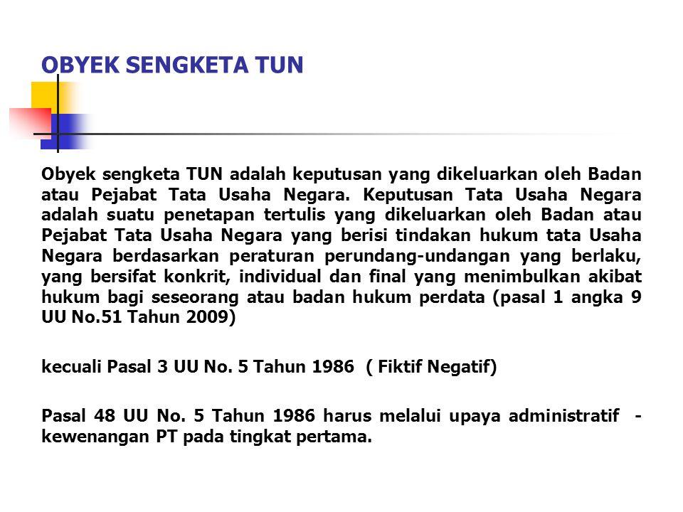 OBYEK SENGKETA TUN Obyek sengketa TUN adalah keputusan yang dikeluarkan oleh Badan atau Pejabat Tata Usaha Negara. Keputusan Tata Usaha Negara adalah