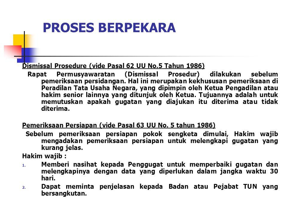 PROSES BERPEKARA Dismissal Prosedure (vide Pasal 62 UU No.5 Tahun 1986) Rapat Permusyawaratan (Dismissal Prosedur) dilakukan sebelum pemeriksaan persidangan.