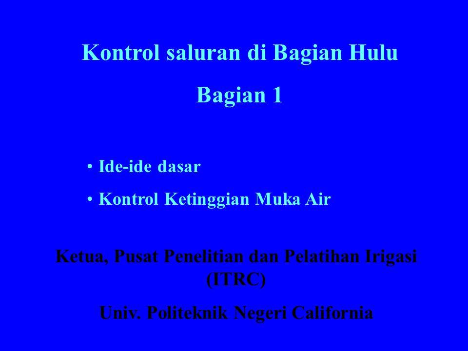 Kontrol saluran di Bagian Hulu Bagian 1 •Ide-ide dasar •Kontrol Ketinggian Muka Air Ketua, Pusat Penelitian dan Pelatihan Irigasi (ITRC) Univ. Politek