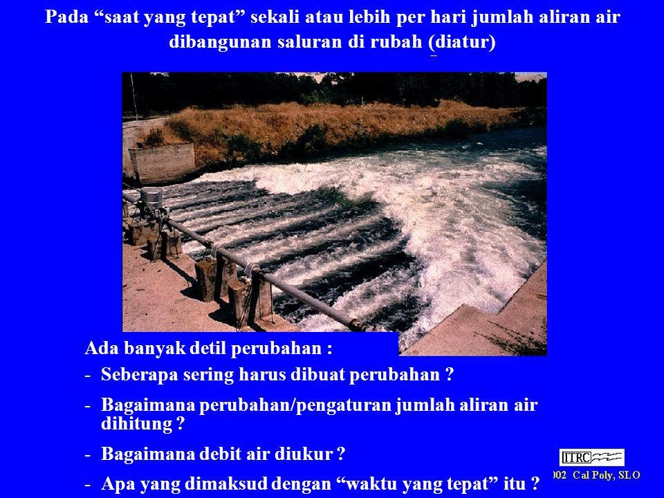 """Pada """"saat yang tepat"""" sekali atau lebih per hari jumlah aliran air dibangunan saluran di rubah (diatur) Ada banyak detil perubahan : -Seberapa sering"""