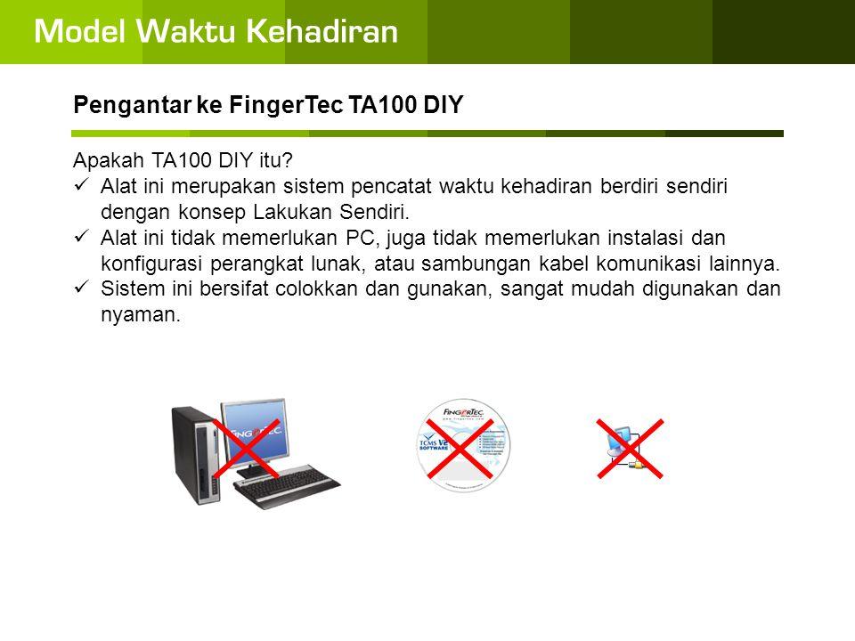 Pengantar ke FingerTec TA100 DIY Lingkungan target untuk TA100 DIY  FingerTec TA100 DIY memiliki kapasitas penyimpanan 800 template dan 30.000 log transaksi.