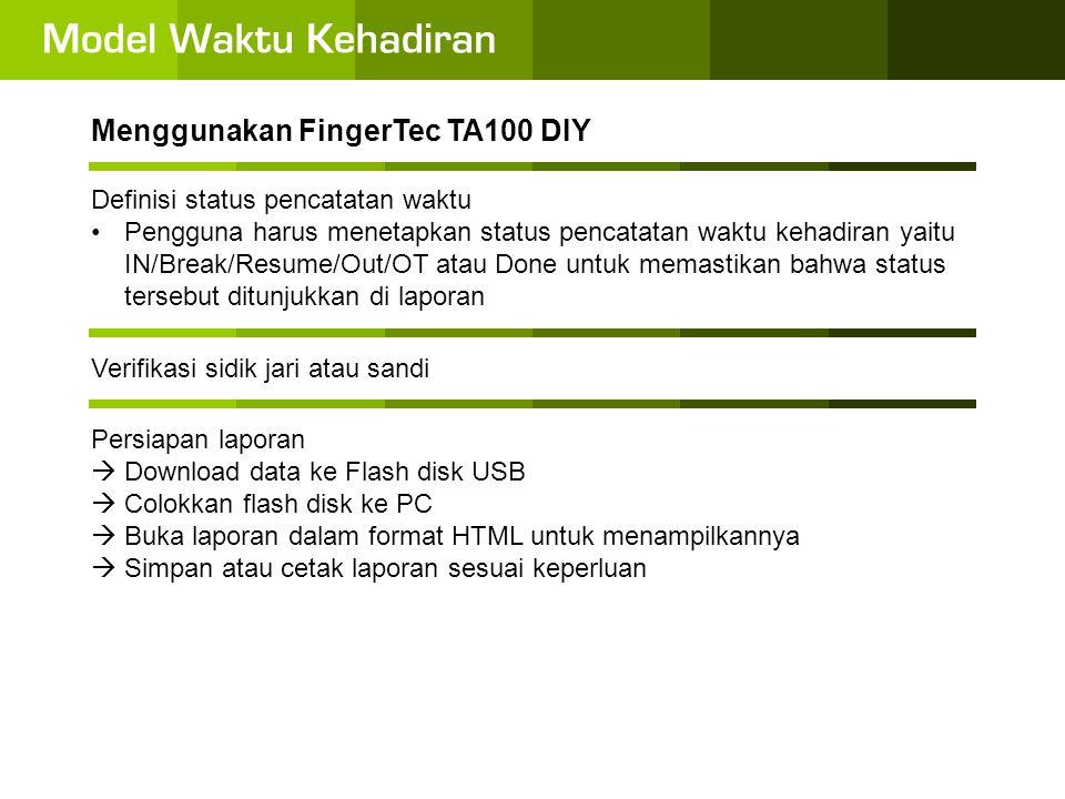 Menggunakan FingerTec TA100 DIY Data dari berbagai unit TA100 DIY dapat disatukan.