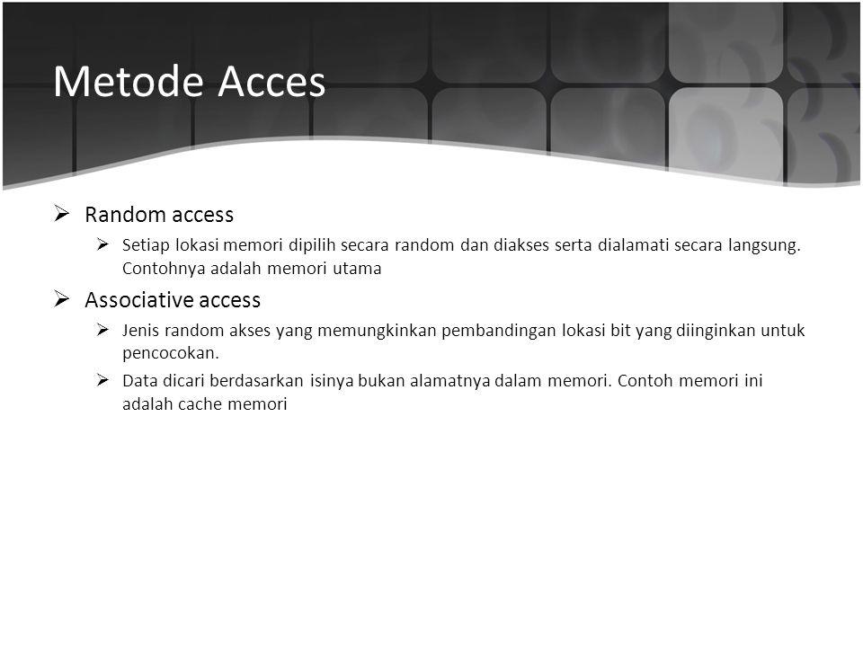 Metode Acces  Random access  Setiap lokasi memori dipilih secara random dan diakses serta dialamati secara langsung. Contohnya adalah memori utama 