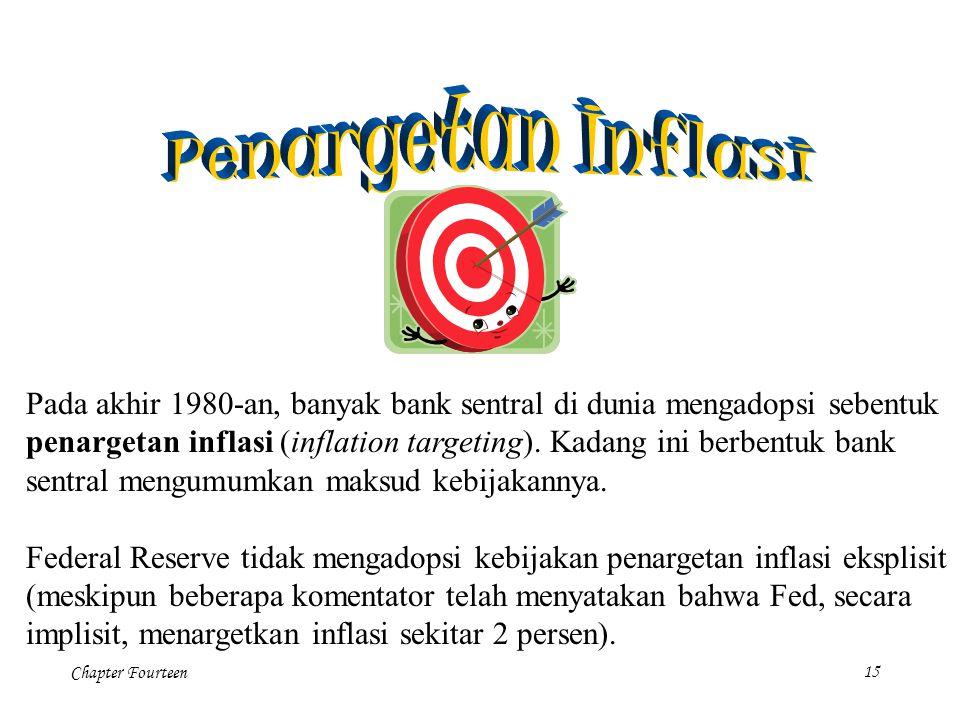 Chapter Fourteen15 Pada akhir 1980-an, banyak bank sentral di dunia mengadopsi sebentuk penargetan inflasi (inflation targeting). Kadang ini berbentuk