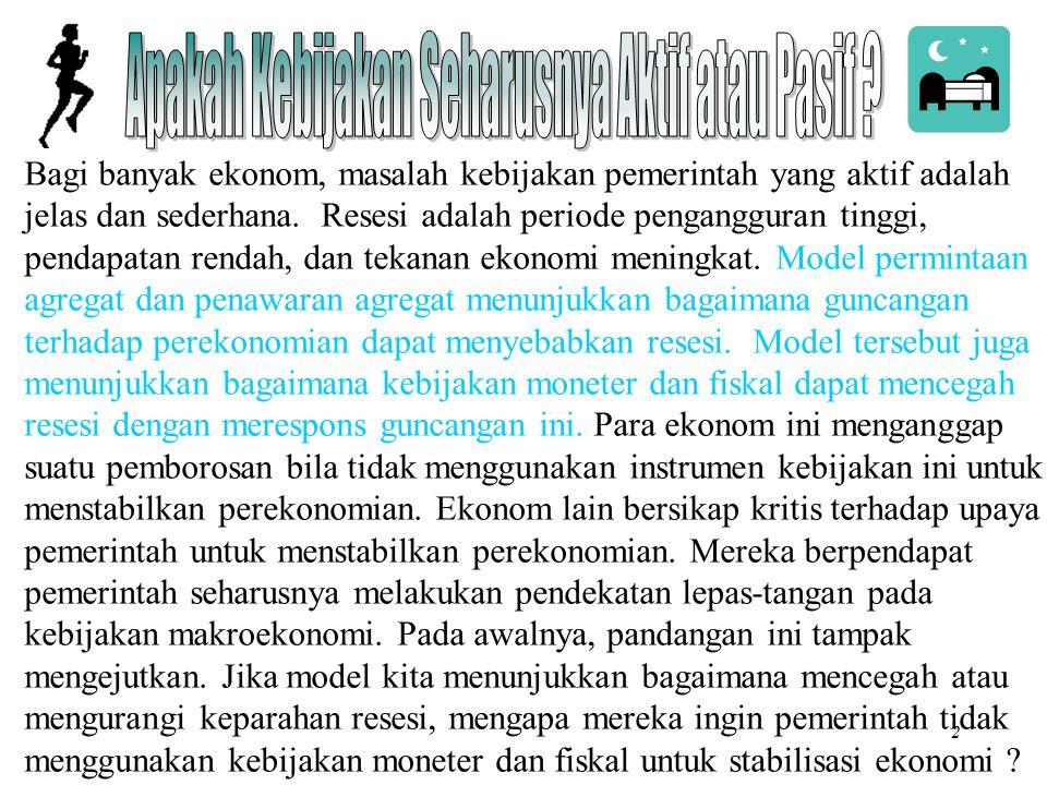 Chapter Fourteen2 Bagi banyak ekonom, masalah kebijakan pemerintah yang aktif adalah jelas dan sederhana. Resesi adalah periode pengangguran tinggi, p