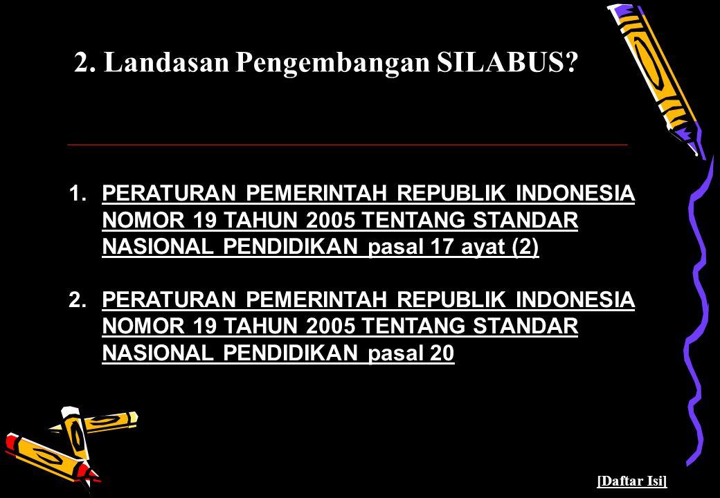 5 2. Landasan Pengembangan SILABUS? 1.PERATURAN PEMERINTAH REPUBLIK INDONESIA NOMOR 19 TAHUN 2005 TENTANG STANDAR NASIONAL PENDIDIKAN pasal 17 ayat (2