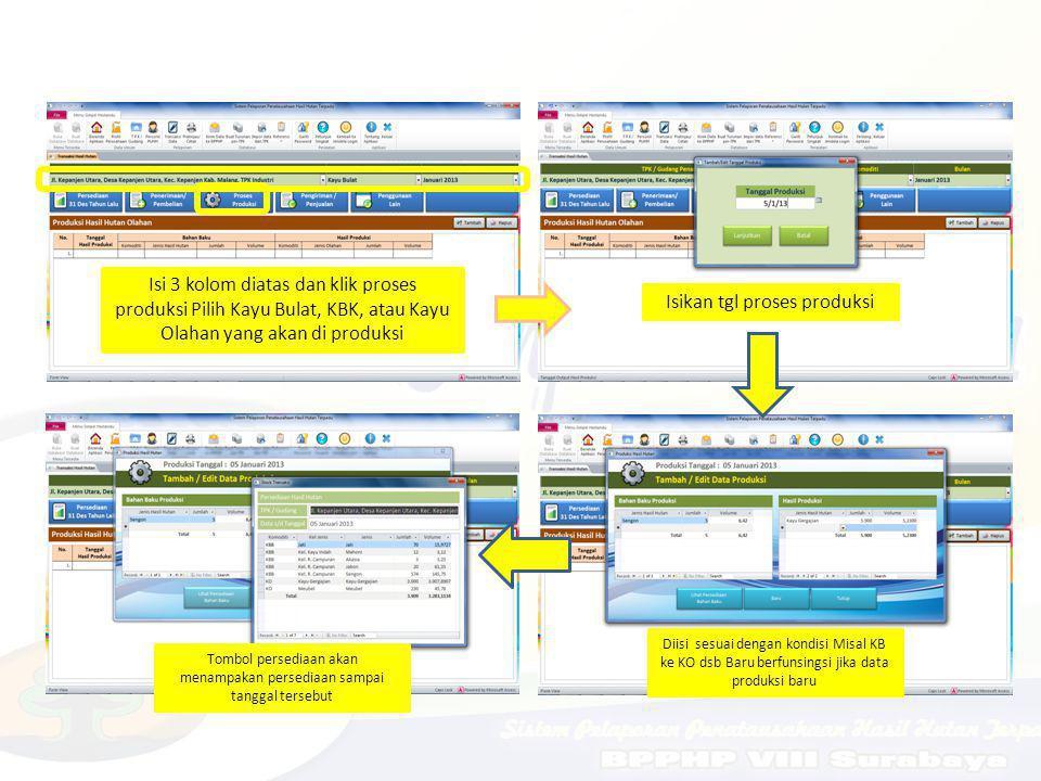 Isi 3 kolom diatas dan klik proses produksi Pilih Kayu Bulat, KBK, atau Kayu Olahan yang akan di produksi Isikan tgl proses produksi Diisi sesuai deng