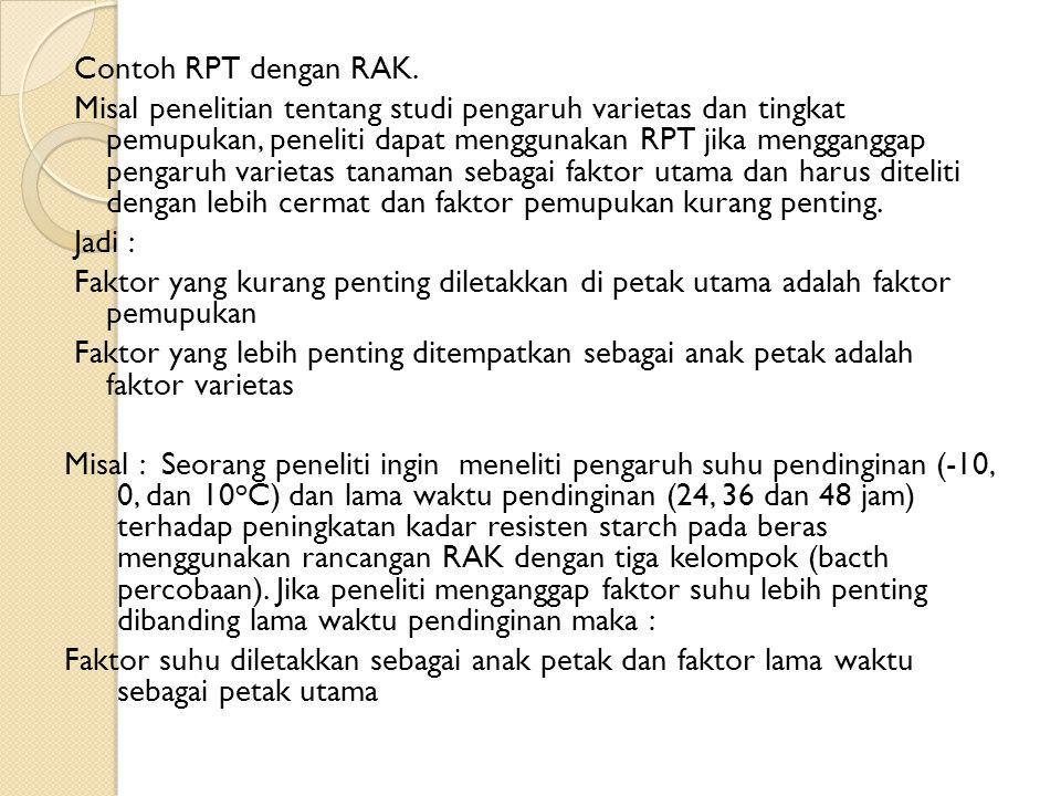Contoh RPT dengan RAK. Misal penelitian tentang studi pengaruh varietas dan tingkat pemupukan, peneliti dapat menggunakan RPT jika mengganggap pengaru