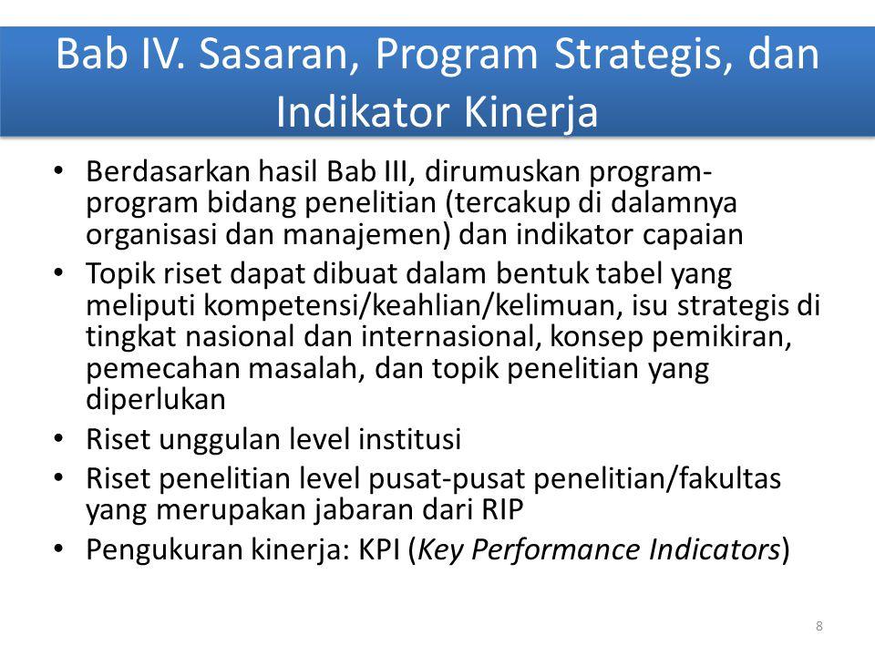 Bab IV. Sasaran, Program Strategis, dan Indikator Kinerja • Berdasarkan hasil Bab III, dirumuskan program- program bidang penelitian (tercakup di dala