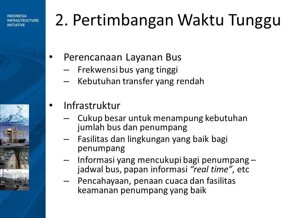 2. Pertimbangan Waktu Tunggu • Perencanaan Layanan Bus – Frekwensi bus yang tinggi – Kebutuhan transfer yang rendah • Infrastruktur – Cukup besar untu