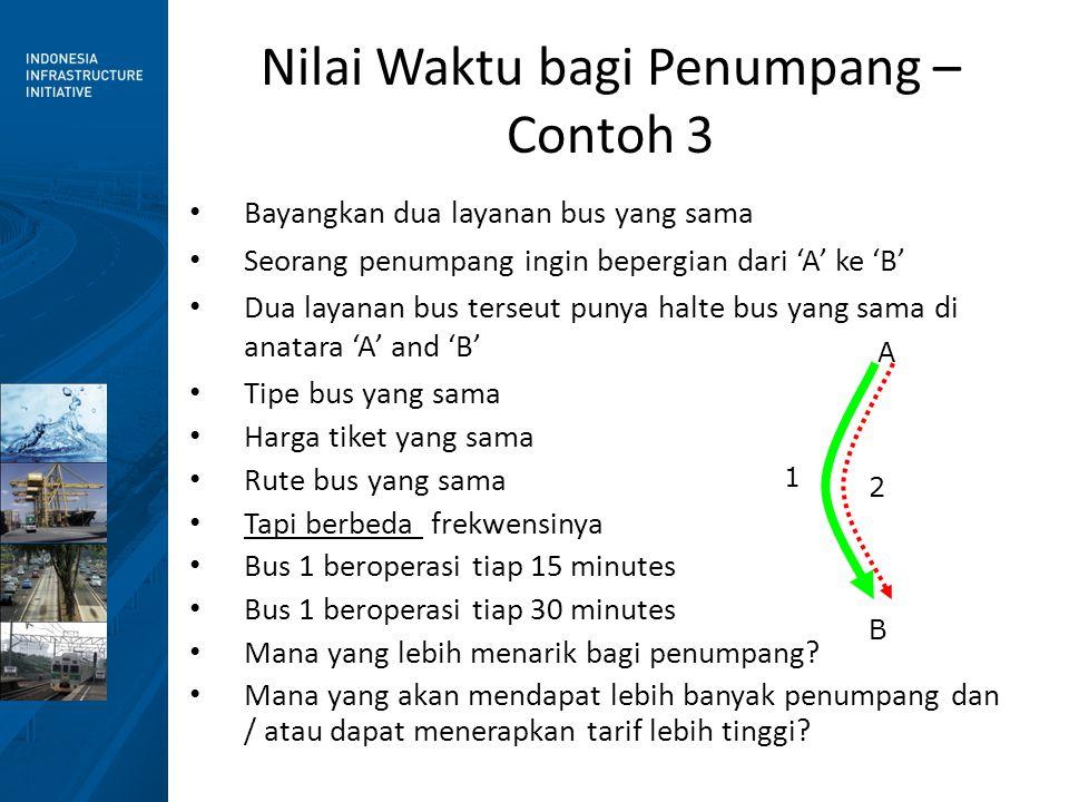 Nilai Waktu bagi Penumpang – Contoh 3 • Bayangkan dua layanan bus yang sama • Seorang penumpang ingin bepergian dari 'A' ke 'B' • Dua layanan bus ters