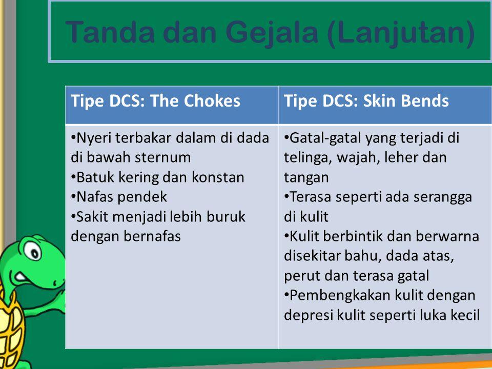 Tanda dan Gejala (Lanjutan) Tipe DCS: The ChokesTipe DCS: Skin Bends • Nyeri terbakar dalam di dada di bawah sternum • Batuk kering dan konstan • Nafa
