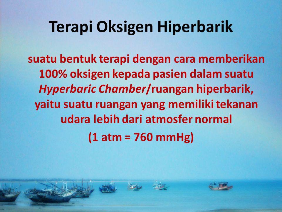 Terapi Oksigen Hiperbarik suatu bentuk terapi dengan cara memberikan 100% oksigen kepada pasien dalam suatu Hyperbaric Chamber/ruangan hiperbarik, yai