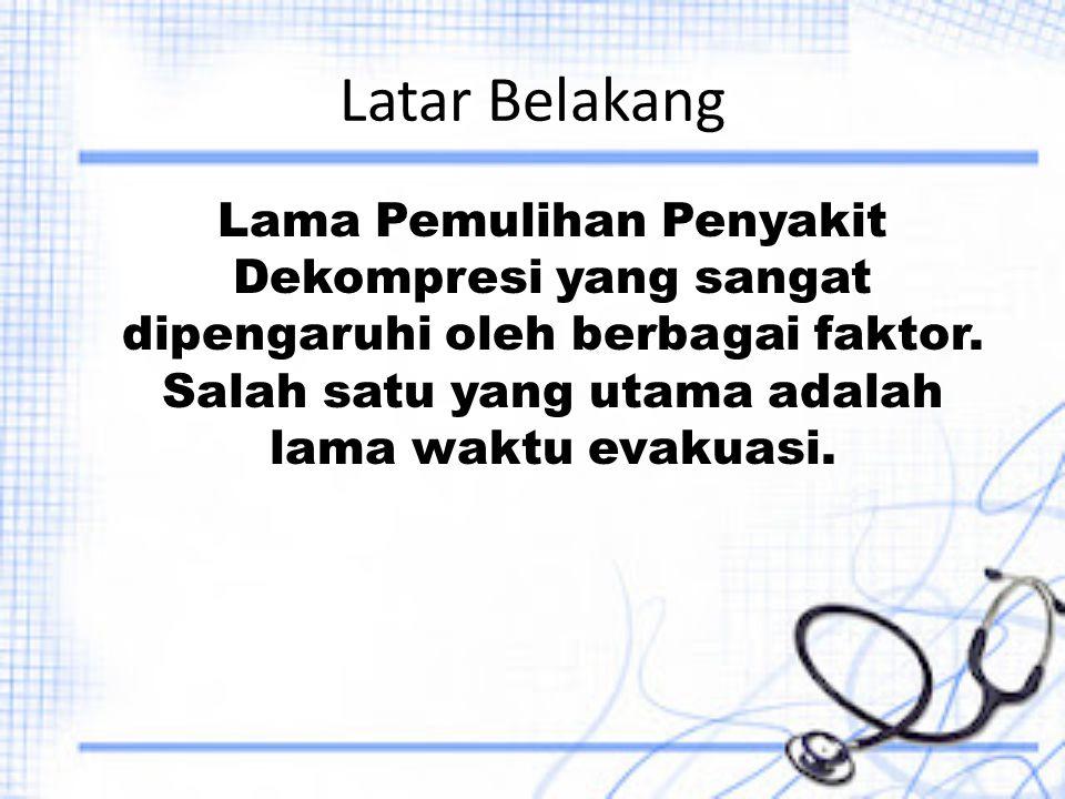 Rumusan Masalah Adakah hubungan antara lamanya waktu evakuasi penderita penyakit dekompresi dengan lamanya waktu pemulihannya menggunakan terapi Oksigen Hiperbarik di LAKESLA Surabaya?