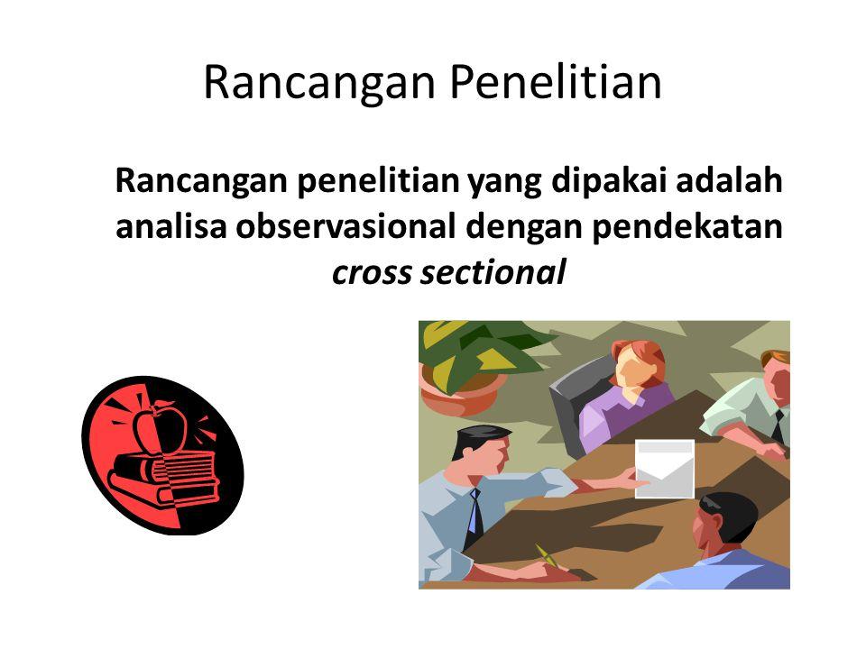 Rancangan Penelitian Rancangan penelitian yang dipakai adalah analisa observasional dengan pendekatan cross sectional