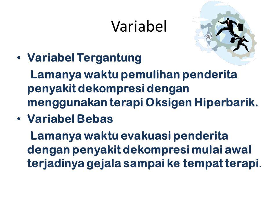 Variabel • Variabel Tergantung Lamanya waktu pemulihan penderita penyakit dekompresi dengan menggunakan terapi Oksigen Hiperbarik. • Variabel Bebas La
