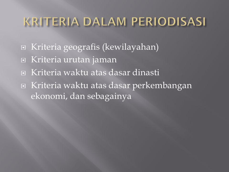  Kriteria geografis (kewilayahan)  Kriteria urutan jaman  Kriteria waktu atas dasar dinasti  Kriteria waktu atas dasar perkembangan ekonomi, dan s