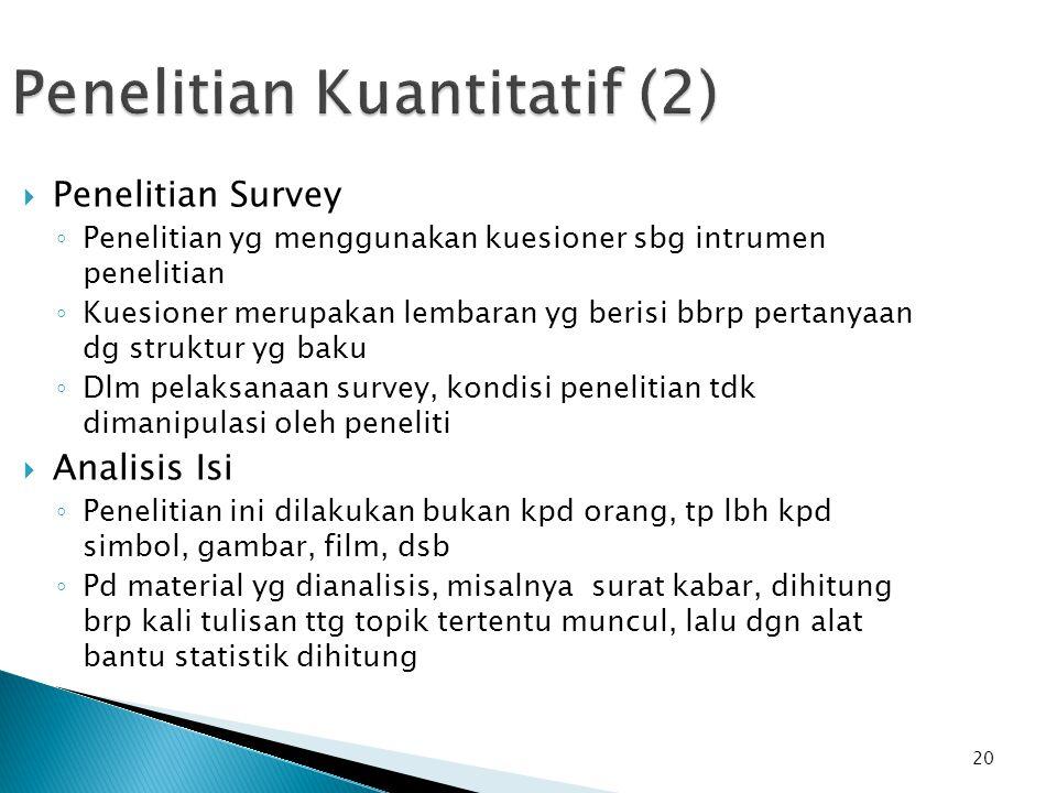 20 Penelitian Kuantitatif (2)  Penelitian Survey ◦ Penelitian yg menggunakan kuesioner sbg intrumen penelitian ◦ Kuesioner merupakan lembaran yg beri