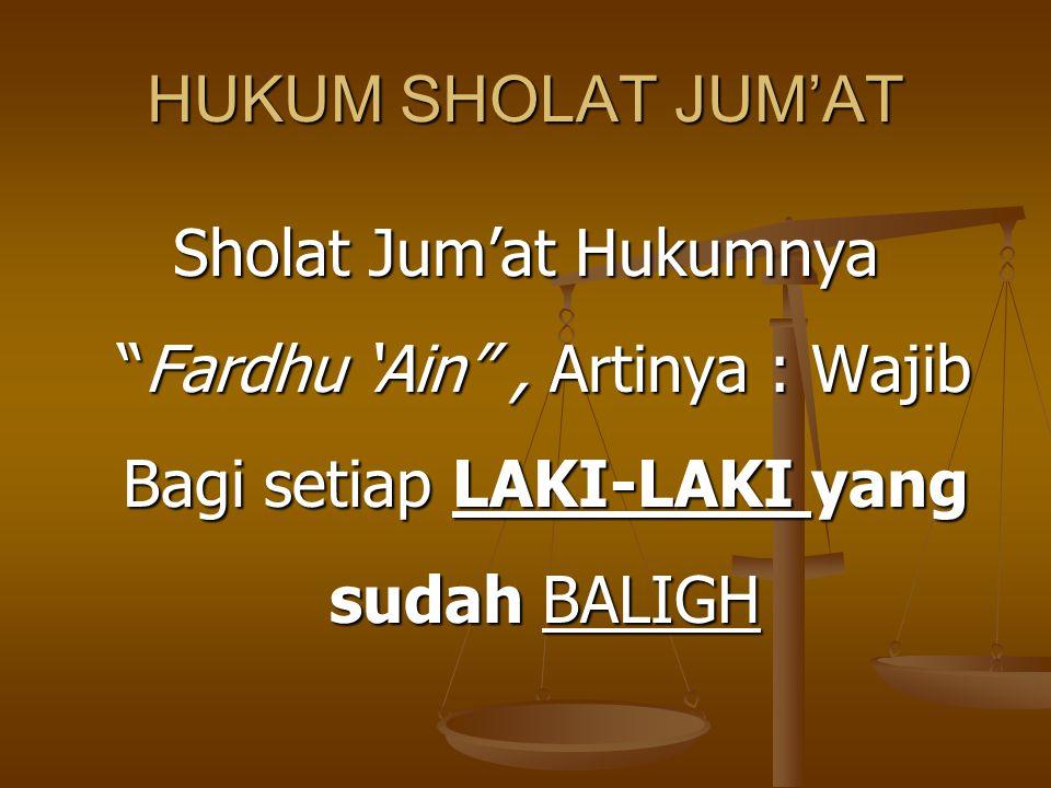 """HUKUM SHOLAT JUM'AT Sholat Jum'at Hukumnya """"Fardhu 'Ain"""", Artinya : Wajib Bagi setiap LAKI-LAKI yang sudah BALIGH"""