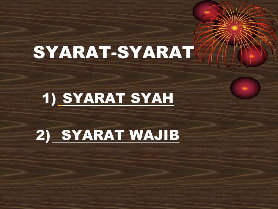 SYARAT-SYARAT 1) SYARAT SYAH 2) SYARAT WAJIB