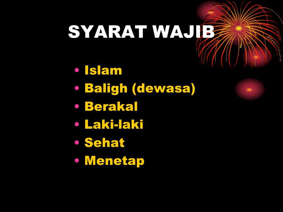 SYARAT WAJIB •Islam •Baligh (dewasa) •Berakal •Laki-laki •Sehat •Menetap
