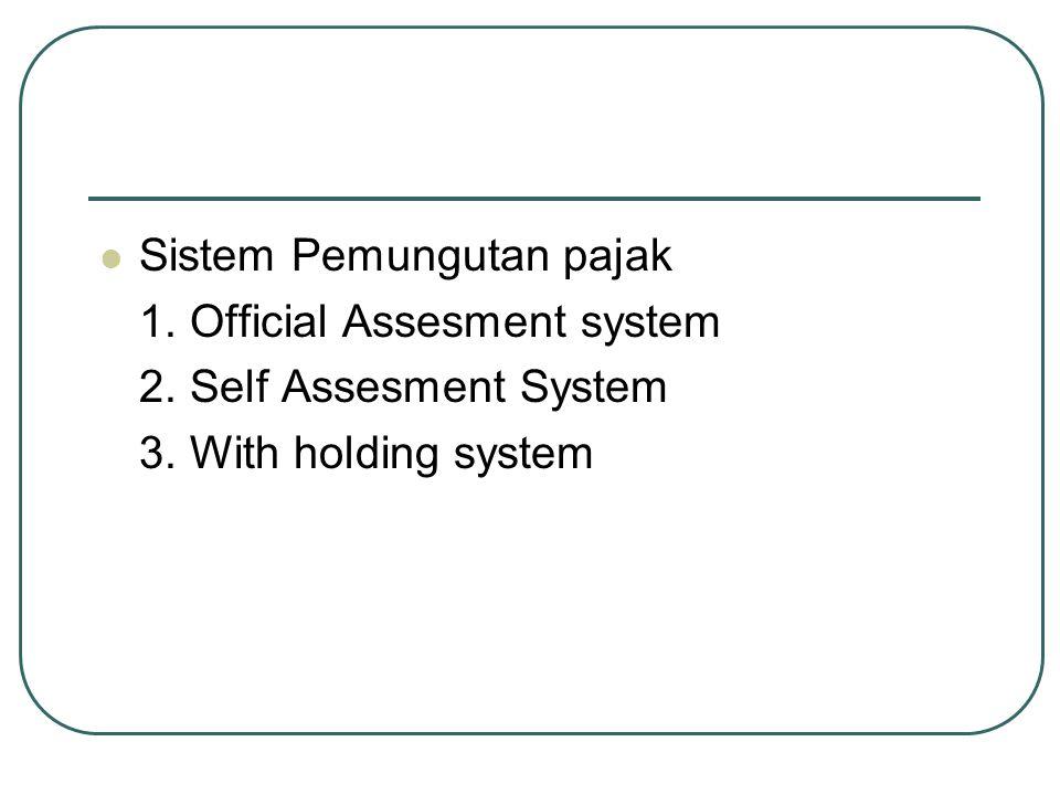  Sistem Pemungutan pajak 1.Official Assesment system 2.