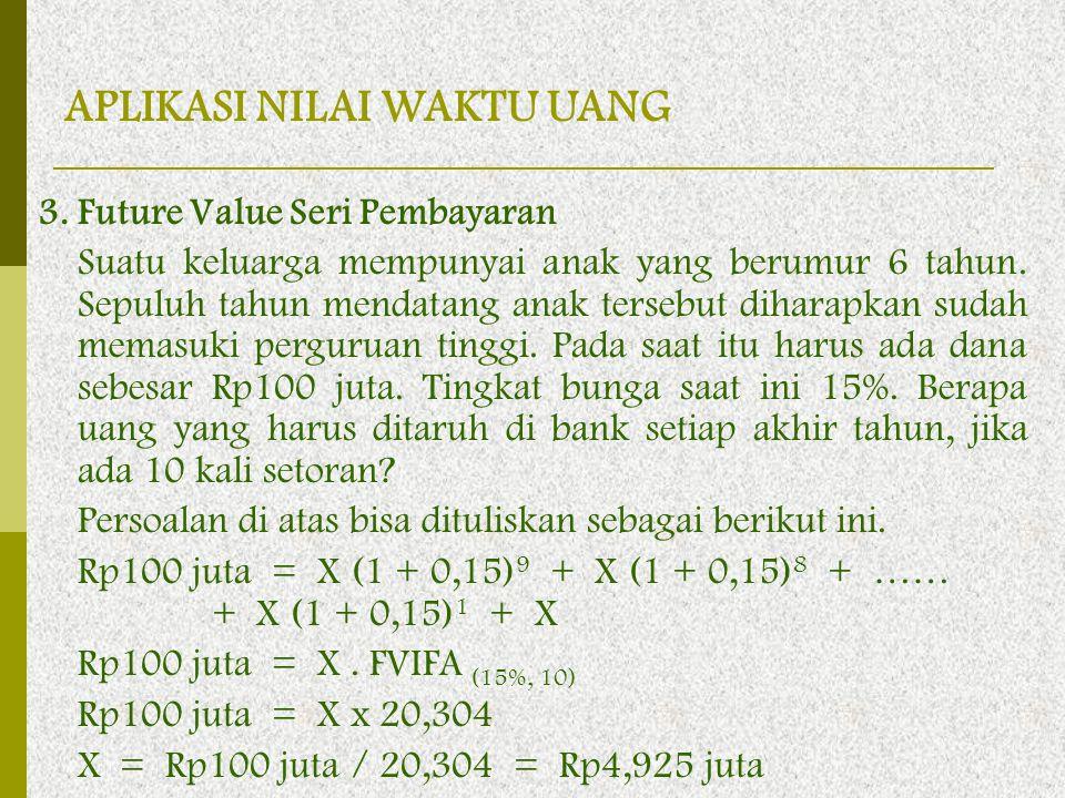 3. Future Value Seri Pembayaran Suatu keluarga mempunyai anak yang berumur 6 tahun. Sepuluh tahun mendatang anak tersebut diharapkan sudah memasuki pe