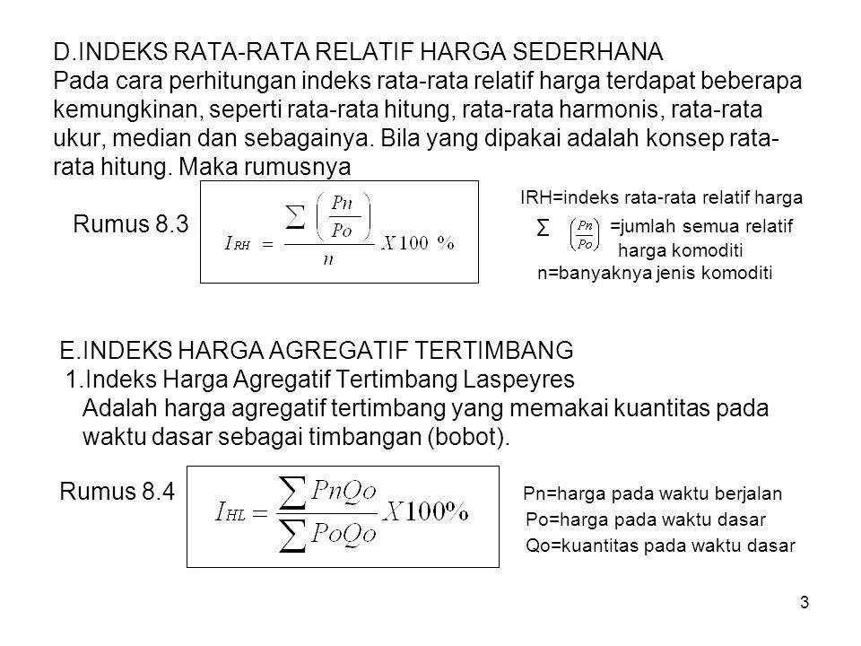 4 2.Indeks Harga Agregatif Tertimbang Paasche Adalah harga agregatif tertimbang yang memakai kuantitas pada waktu berjalan sebagai timbangan Rumus 8.5 Qn=kuantitas pada waktu berjalan F.