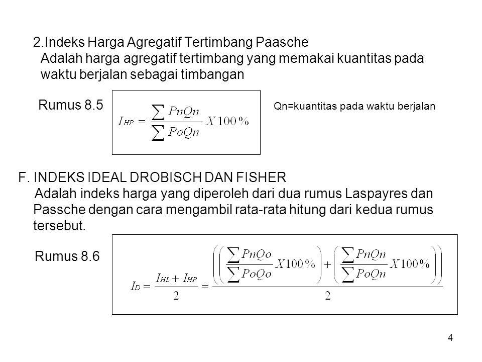 4 2.Indeks Harga Agregatif Tertimbang Paasche Adalah harga agregatif tertimbang yang memakai kuantitas pada waktu berjalan sebagai timbangan Rumus 8.5