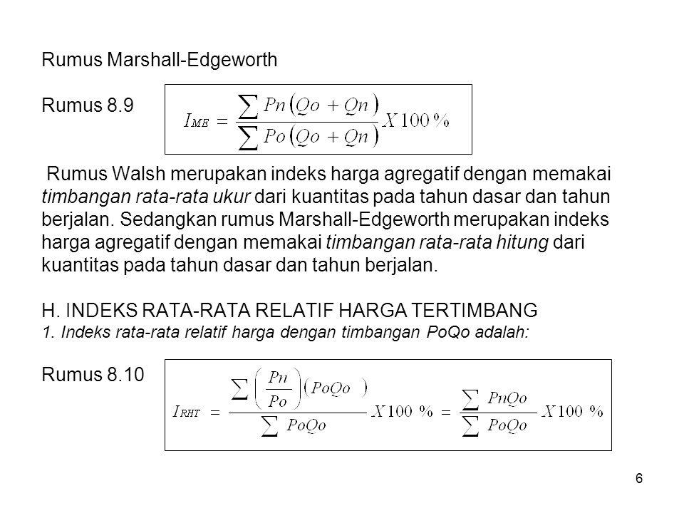 6 Rumus Marshall-Edgeworth Rumus 8.9 Rumus Walsh merupakan indeks harga agregatif dengan memakai timbangan rata-rata ukur dari kuantitas pada tahun da