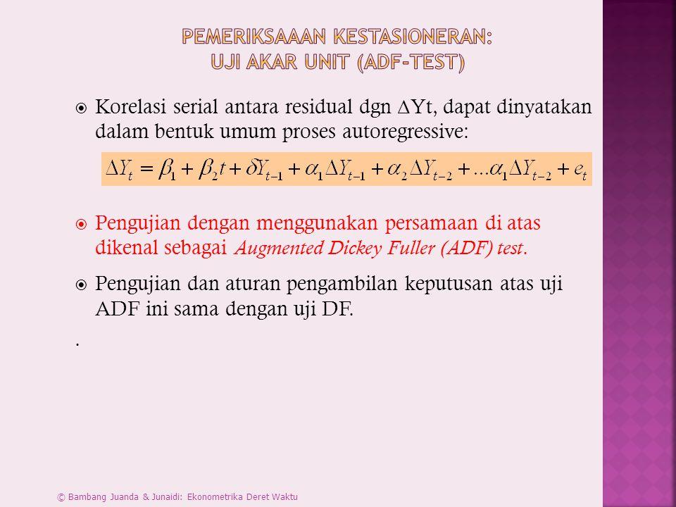  Korelasi serial antara residual dgn Δ Yt, dapat dinyatakan dalam bentuk umum proses autoregressive:  Pengujian dengan menggunakan persamaan di atas