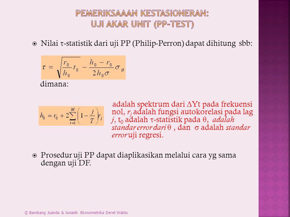  Nilai  -statistik dari uji PP (Philip-Perron) dapat dihitung sbb: dimana: adalah spektrum dari Δ Yt pada frekuensi nol, r j adalah fungsi autokorel