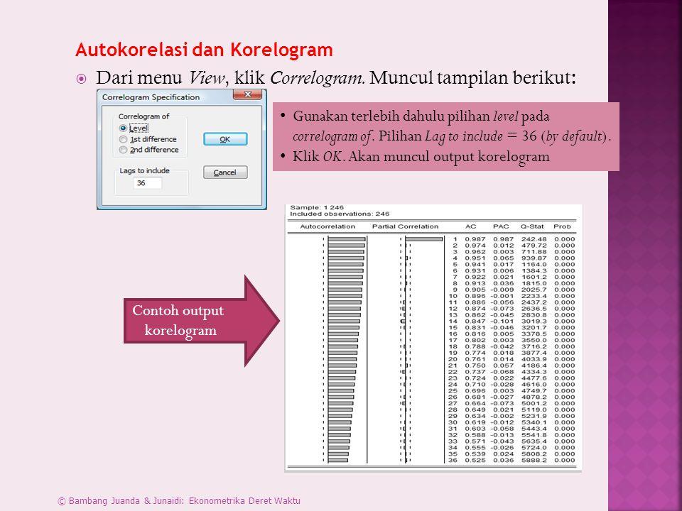 Autokorelasi dan Korelogram  Dari menu View, klik Correlogram. Muncul tampilan berikut : • Gunakan terlebih dahulu pilihan level pada correlogram of.