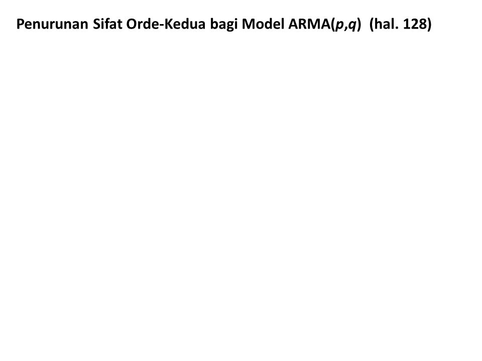 Penurunan Sifat Orde-Kedua bagi Model ARMA(p,q) (hal. 128)