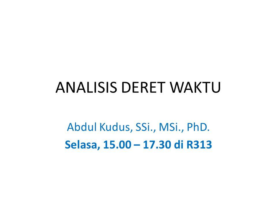 ANALISIS DERET WAKTU Abdul Kudus, SSi., MSi., PhD. Selasa, 15.00 – 17.30 di R313