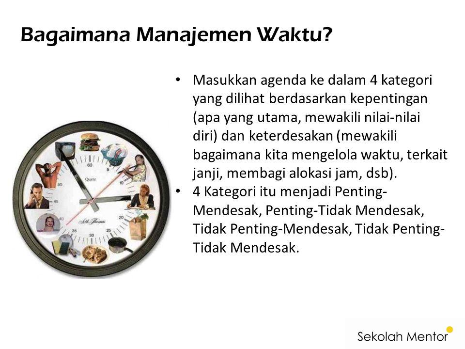 Bagaimana Manajemen Waktu? • Masukkan agenda ke dalam 4 kategori yang dilihat berdasarkan kepentingan (apa yang utama, mewakili nilai-nilai diri) dan