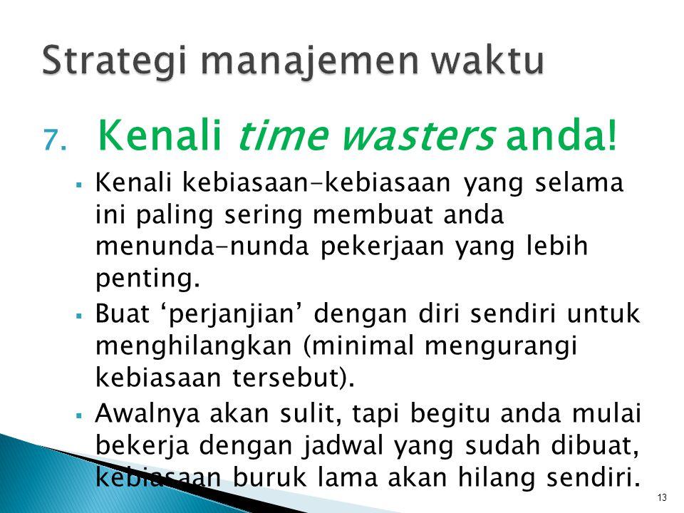 7.Kenali time wasters anda.
