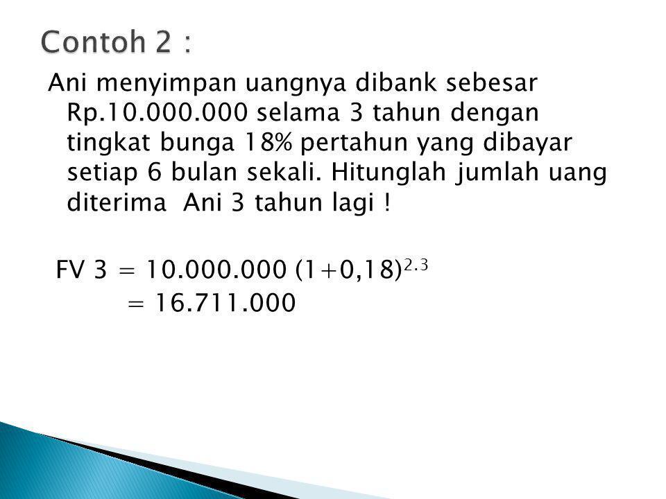 Ani menyimpan uangnya dibank sebesar Rp.10.000.000 selama 3 tahun dengan tingkat bunga 18% pertahun yang dibayar setiap 6 bulan sekali. Hitunglah juml