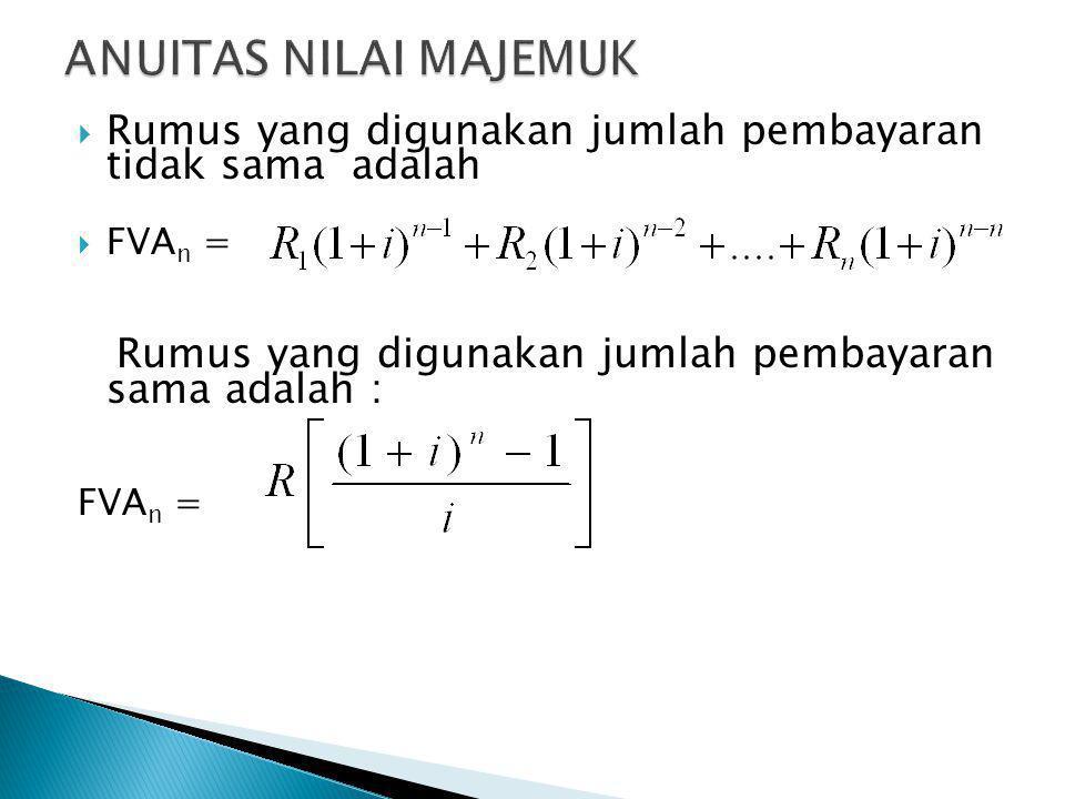  Rumus yang digunakan jumlah pembayaran tidak sama adalah  FVA n = Rumus yang digunakan jumlah pembayaran sama adalah : FVA n =