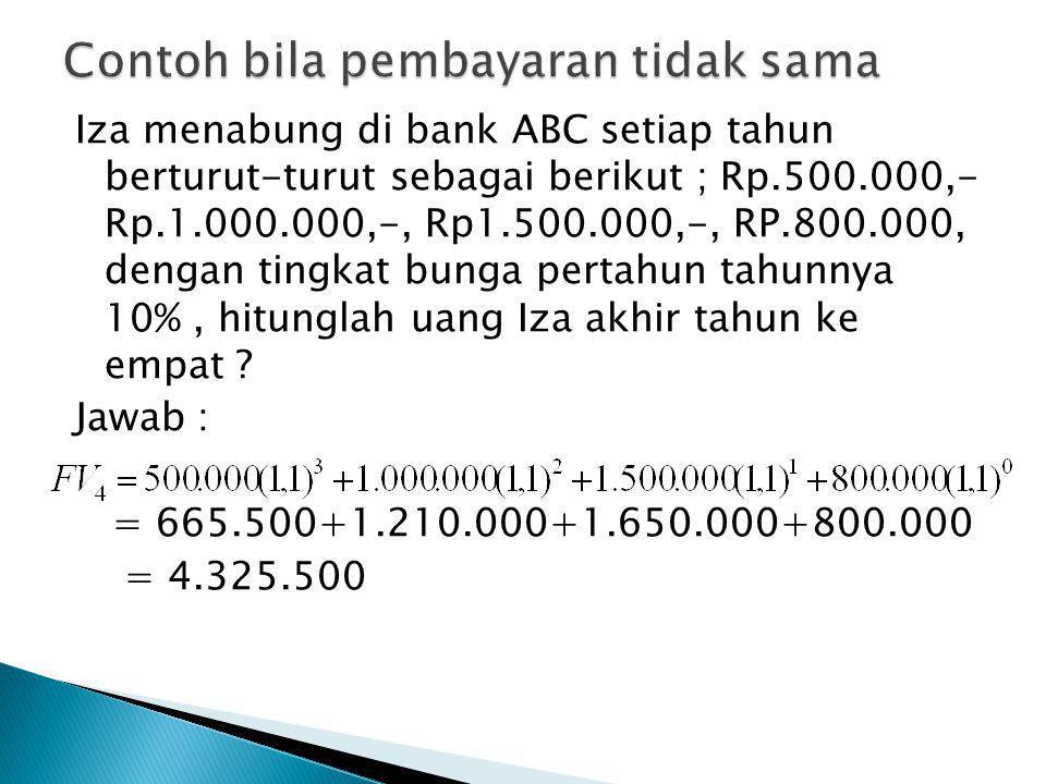Iza menabung di bank ABC setiap tahun berturut-turut sebagai berikut ; Rp.500.000,- Rp.1.000.000,-, Rp1.500.000,-, RP.800.000, dengan tingkat bunga pe