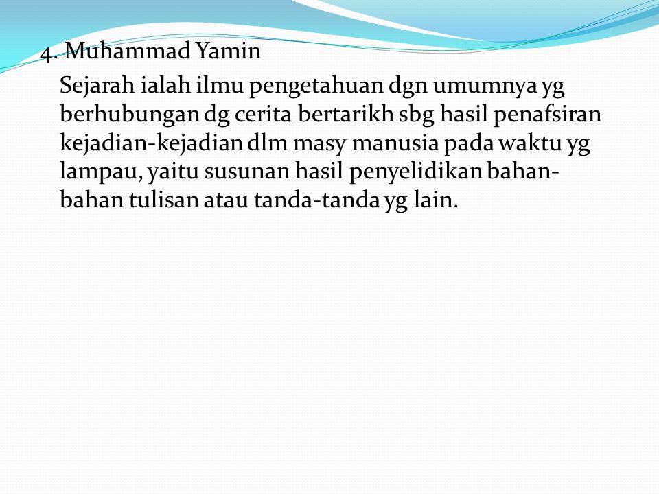 4. Muhammad Yamin Sejarah ialah ilmu pengetahuan dgn umumnya yg berhubungan dg cerita bertarikh sbg hasil penafsiran kejadian-kejadian dlm masy manusi