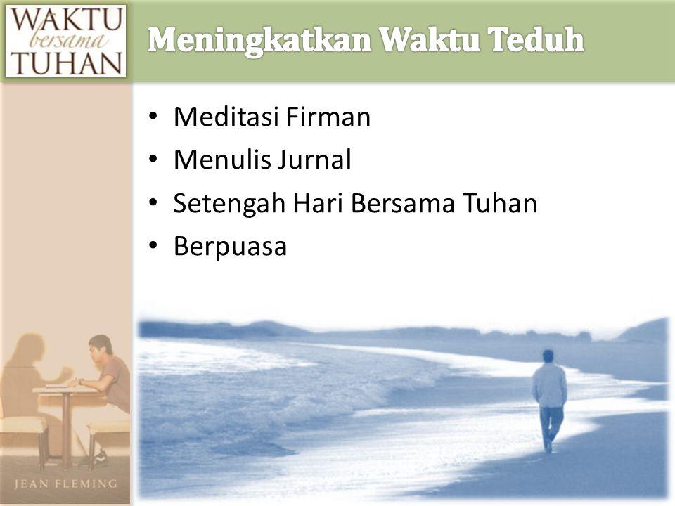 • Meditasi Firman • Menulis Jurnal • Setengah Hari Bersama Tuhan • Berpuasa • Retret Pribadi