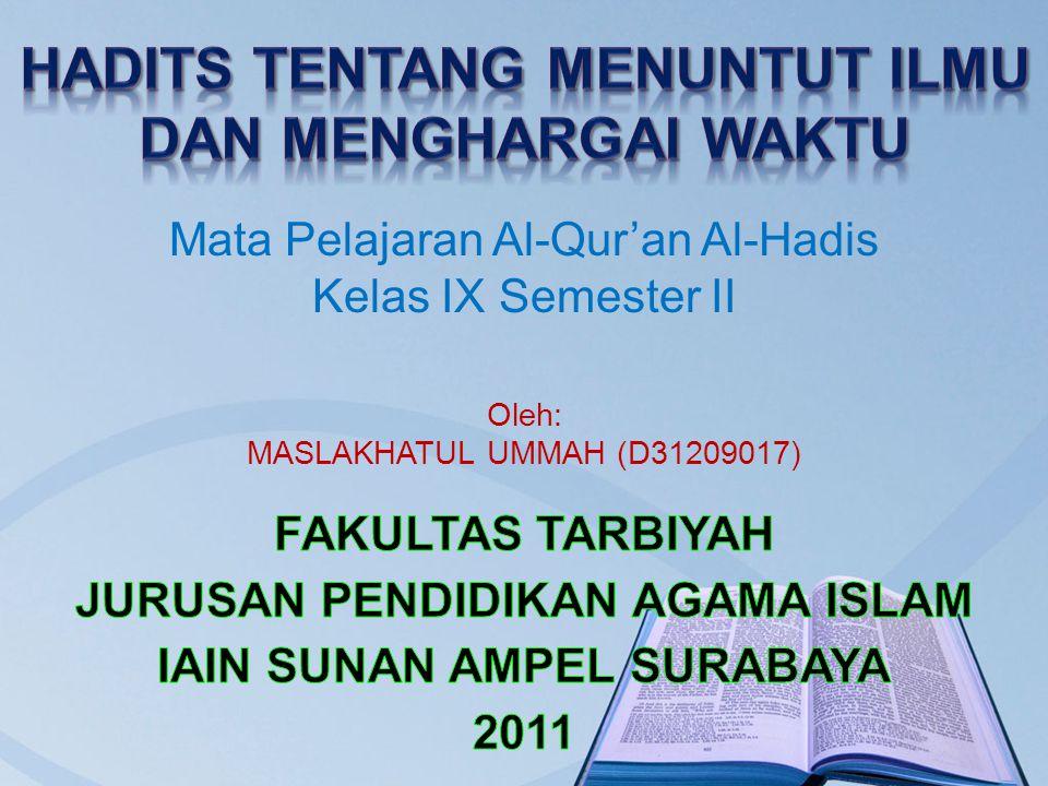 Mata Pelajaran Al-Qur'an Al-Hadis Kelas IX Semester II Oleh: MASLAKHATUL UMMAH (D31209017)