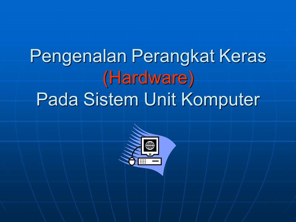 Spesifikasi Standar Sistem Unit Komputer  Prosesor Intel atau AMD  Memori (RAM)  Mainboard / Motherboard  VGA On board, NVIDIA atau ATI Radeon  Harddisk  Floppy Disk 1.44  Optical Drive  Case dan Power Supply  Monitor  Keyboard, Mouse